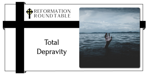 Reformed Theology Total Depravity