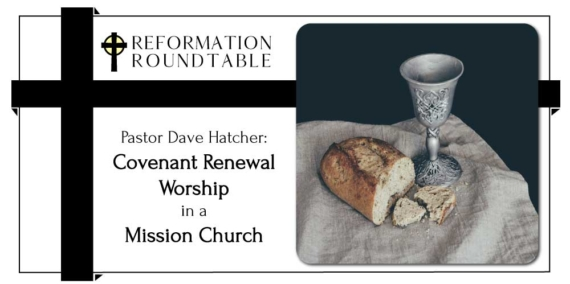 Covenant Renewal Worship in a Mission Church with Pastor Dave Hatcher